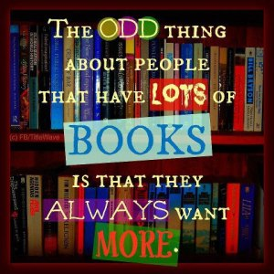 Famous-Quotes-about-Getting-in-the-Habit-of-Reading-Books-–-The-odd-thing-about-people-that-have-lots-of-books-is-that-they-always-want-more-Read-a-Good-Book